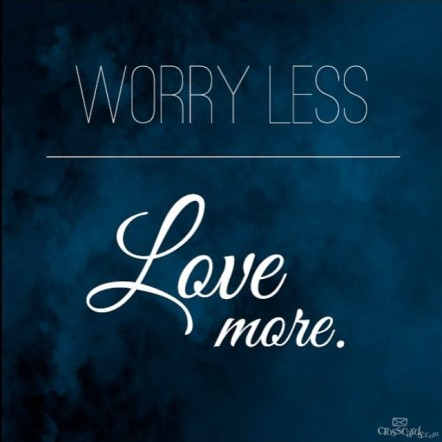 Worry-less-love-more-quote_Daily-inspiration